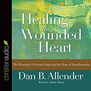 Healing the Wounded Heart Audiobook