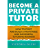 Become A Private Tutor: How To Start and Build A Profitable and Successful Tutoring Business