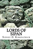 Lords of Sipan, Sidney Kirkpatrick, 1466399368