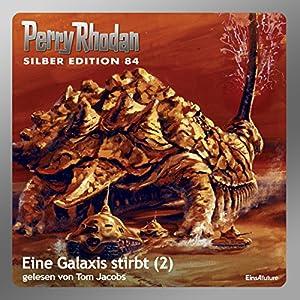 Eine Galaxis stirbt - Teil 2 (Perry Rhodan Silber Edition 84) Hörbuch