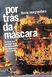 Por trás da máscara: Do passe livre aos black blocs, as manifestações que tomaram as ruas do Brasil
