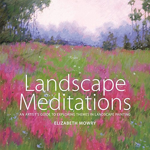 Pdf History Landscape Meditations: An Artist's Guide to Exploring Themes in Landscape Painting
