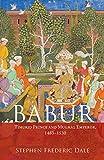 Babur: Timurid Prince and Mughal Emperor, 1483-1530
