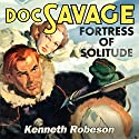Fortress of Solitude: (Doc Savage) Audiobook by Kenneth Robeson Narrated by Jay Snyder, Jeena Yi, David Marantz, Marc Vietor, Carol Monda, LJ Ganser