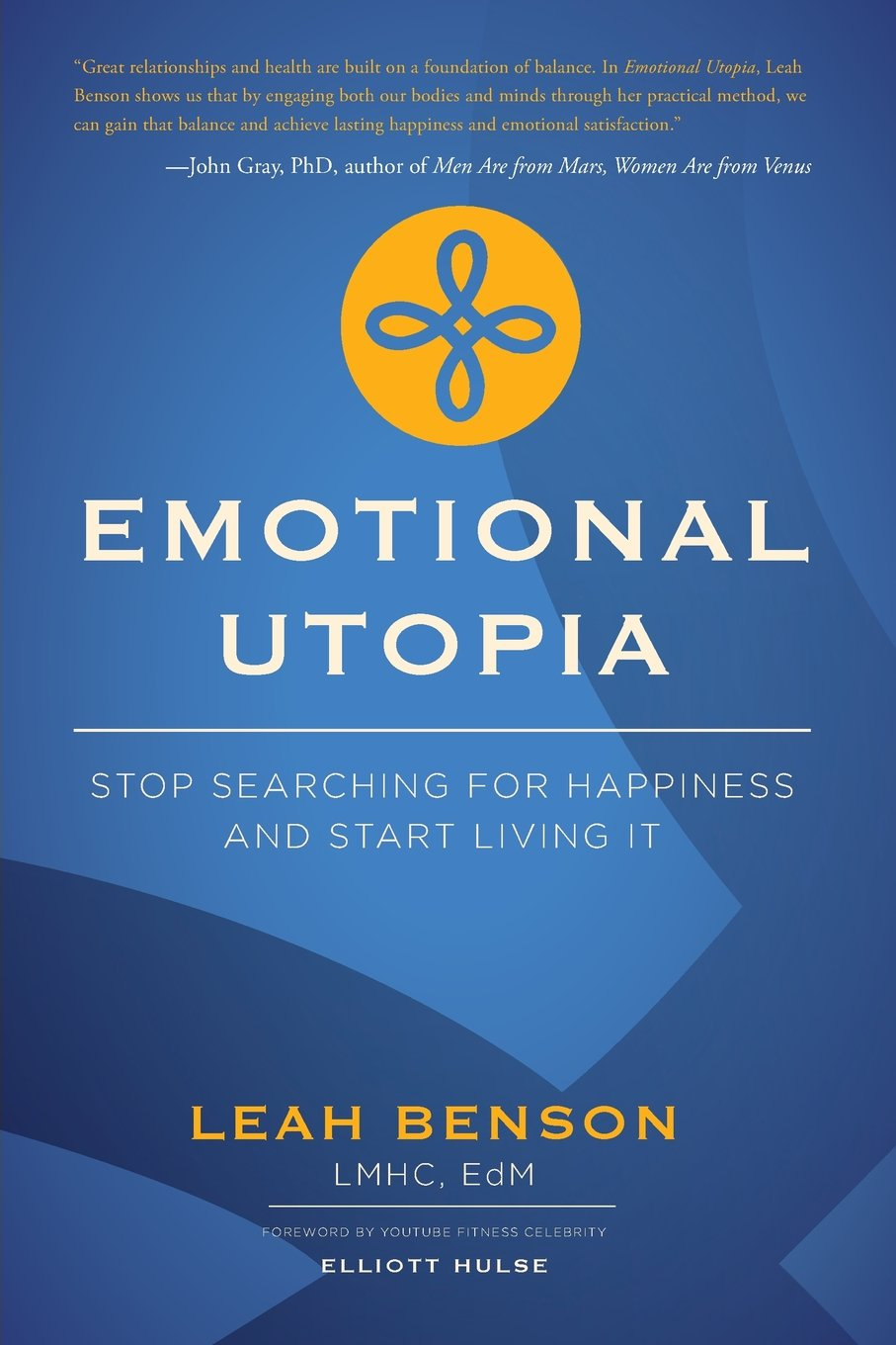 Emotional Utopia: Stop Searching For Happiness And Start Living It: Leah  Benson Lmhc Edm: 9781599326856: Amazon: Books