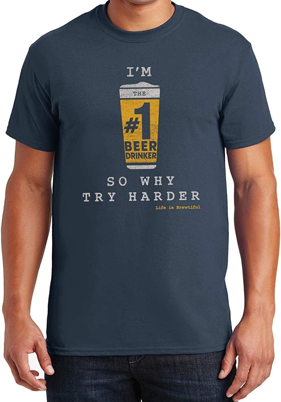 10oz apparel Life is Brewtiful Funny t Shirts for Men I'm #1 So Why Try Harder