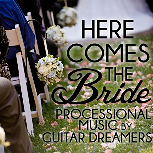 Here Comes the Bride: Processional Music by Guitar Dreamers