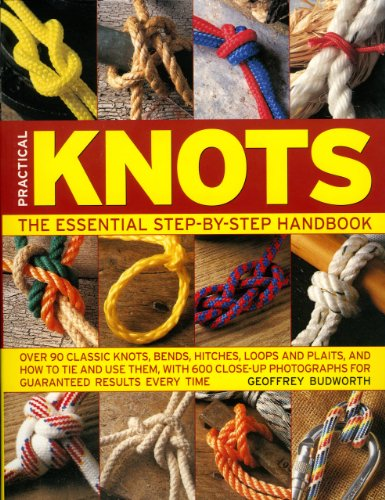 Practical Knots: The Essential Step-by-Step Handbook: Over 90 classic knots, bends, hitches, loops and plaits, and how to tie and use them, with 600 ... photographs for guaranteed results every time