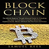 #7: Blockchain: The Ultimate Beginner Through Advanced Guide on Everything You Need to Know About Investing in Blockchain, Cryptocurrencies, Bitcoin, Ethereum and the Future of Finance: Cryptocurrency, Book 3