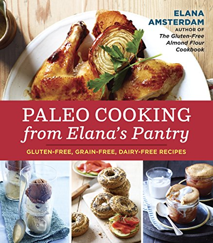 Paleo Cooking from Elana's Pantry: Gluten-Free, Grain-Free, Dairy-Free Recipes by Elana Amsterdam