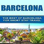 Barcelona: The Best of Barcelona for Short-Stay Travel | Gary Jones