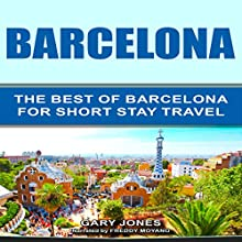 Barcelona: The Best of Barcelona for Short-Stay Travel Audiobook by Gary Jones Narrated by Freddy Moyano