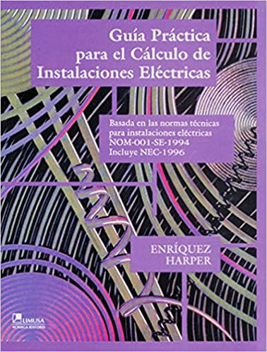Guia Practica Para El Calculo De Instalaciones Electricas / Practical Guide for Electrical Installations Calculation: Basada en las normas tecnicas ... for ...