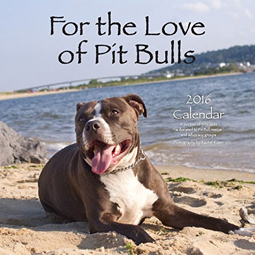 - For the Love of Pit Bulls 2016 Calendar