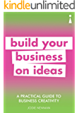 A Practical Guide to Business Creativity: Build your business on ideas (Practical Guide Series)