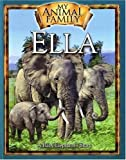 Ella The Baby Elephant (My Animal Family)