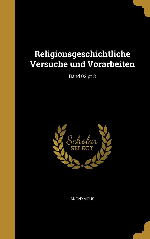 Read Online Religionsgeschichtliche Versuche Und Vorarbeiten; Band 02 PT 3 (German Edition) ebook