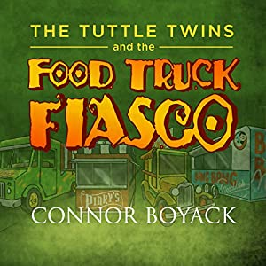 The Tuttle Twins and the Food Truck Fiasco! Audiobook