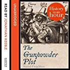 The Gunpowder Plot: History in an Hour Audiobook by Sinead Fitzgibbon Narrated by Jonathan Keeble