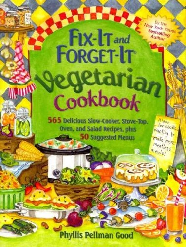 Vegetarian Cookbook 565 Delicious Slow-Cooker Stove-Top Oven And Salad Recipes Plus 50 Suggested Menus (Fix-It And Forget-It) Fix-It And Forget-It Vegetarian Cookbook (Fixe Menu)