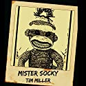 Mister Socky Audiobook by Tim Miller Narrated by Joe Hempel