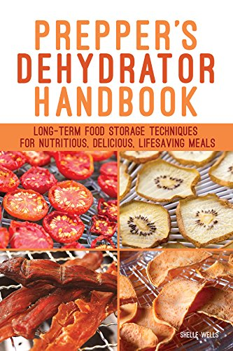 Prepper's Dehydrator Handbook: Long-term Food Storage Techniques for...