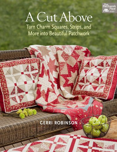 A Cut Above: Turn Charm Squares, Strips, and More into Beautiful - Cut Home Above