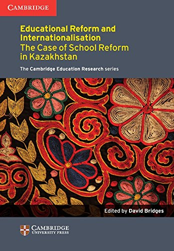 Education Reform and Internationalisation: The Case of School Reform in Kazakhstan (Faculty of Education) by Cambridge University Press