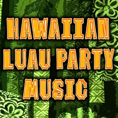 Hawaiian Luau Party Music (Sounds Of The Hawaiian Islands) -
