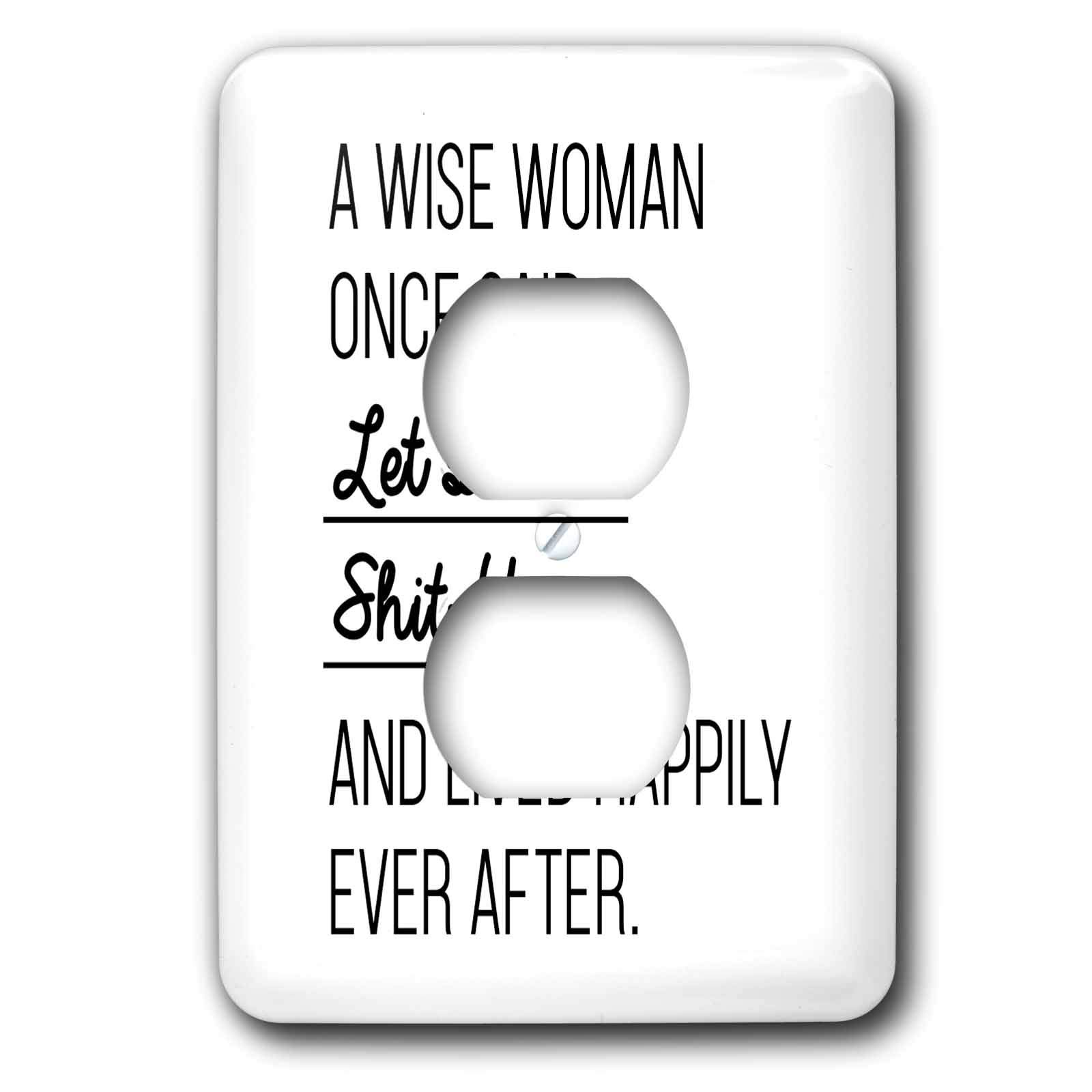 3dRose Tory Anne Collections Quotes - A Wise Woman Once Said Lets Fuck Shit Up And Lived Happily Ever After - Light Switch Covers - 2 plug outlet cover (lsp_288611_6)