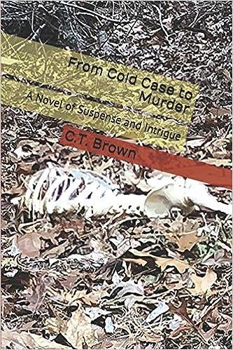 From Cold Case to Murder: A Novel of Suspense and Intrigue: Amazon.es: Dr. C.T. Brown, Barbara J Wieben, Valerie Valentine, Sherry DiMiglio: Libros en ...
