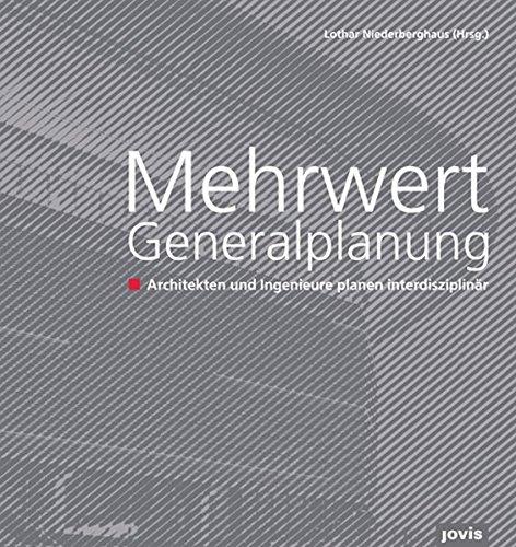 Mehrwert Generalplanung: Architekten und Ingenieure planen interdisziplinär