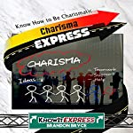 Charisma Express: Know How to Be Charismatic: KnowIt Express | Brandon Bryce, KnowIt Express