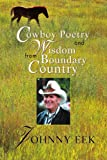 Cowboy Poetry and Wisdom from Boundary Country, Johnny Eek, 0595308724