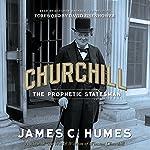 Churchill: The Prophetic Statesman | James C. Humes