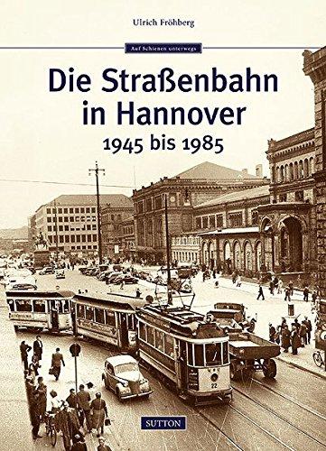 Die Straßenbahn in Hannover: 1945 bis 1985 (Sutton Eisenbahn)
