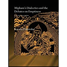 Mipham's Dialectics and the Debates on Emptiness: To Be, Not to Be or Neither (ROUTLEDGECURZON CRITICAL STUDIES IN BUDDHISM Book 2)