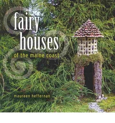[ Fairy Houses of the Maine Coast Heffernan, Maureen ( Author ) ] { Hardcover } 2010 (Fairy Houses Of The Maine Coast compare prices)
