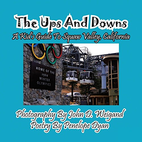 The Ups And Downs-A Kid's Guide To Squaw Valley, California by Bellissima Publishing LLC
