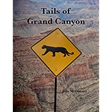 Tails of Grand Canyon: Twelve, FUN, Short Stories of Our Furry and Feathered Friends That Inhabit Grand Canyon National Park