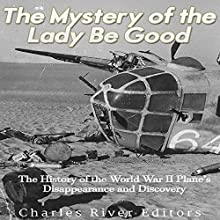 The Mystery of the Lady Be Good: The History of the World War II Plane's Disappearance and Discovery Audiobook by  Charles River Editors Narrated by Kenneth Ray