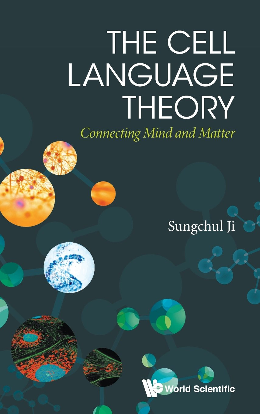 The Cell Language Theory: Connecting Mind and Matter by World Scientific Publishing Europe Ltd