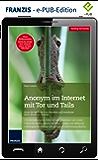 Anonym im Internet mit Tor und Tails: Nutze die Methoden von Snowden und hinterlasse keine Spuren im Internet.
