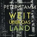 Weit über das Land Hörbuch von Peter Stamm Gesprochen von: Christian Brückner