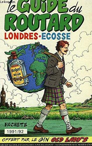 Le Guide Du Routard 1991-1992 - Londres / Ecosse - Comment Aller En Grande-bretagne - Generalites - Londres - L'ecosse - Le Nord De L'ecosse - La Cote Ouest - Le Centre