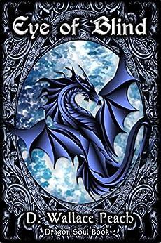 Eye of Blind (Dragon Soul Quartet Book 3) by [Peach, D. Wallace]