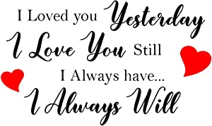 Newclew I Love You Yesterday, I Love You Still, I Always Have, I Alway Will Wall Vinyl Sticker Decal (22'' x 13'')