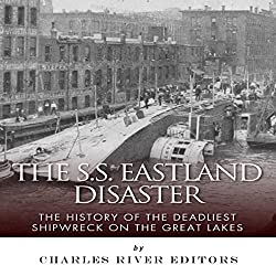 The SS Eastland Disaster: The History of the Deadliest Shipwreck on the Great Lakes