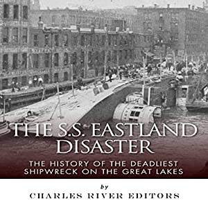 The SS Eastland Disaster: The History of the Deadliest Shipwreck on the Great Lakes Audiobook