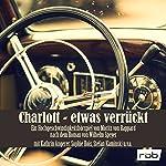 Charlott - etwas verrückt: Ein Hochgeschwindigkeitshörspiel mit Musik | Wilhelm Speyer,Moritz von Rappard